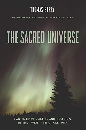 Sacred Universe: Earth, Spirituality, and Religion in the Twenty-First Century: Berry, Thomas
