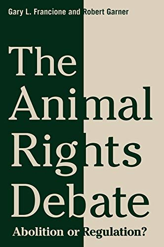 9780231149556: The Animal Rights Debate - Abolition or Regulation?