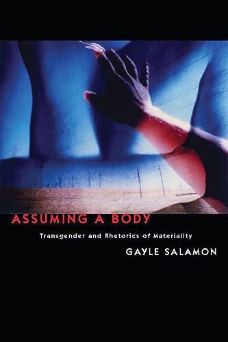 9780231149587: Assuming a Body: Transgender and Rhetorics of Materiality