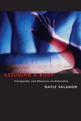 9780231149594: Assuming a Body: Transgender and Rhetorics of Materiality