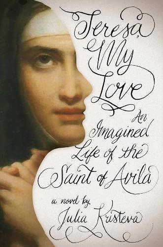 Teresa, My Love: An Imagined Life of: Kristeva, Julia; Scott
