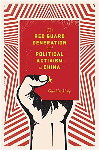 The Red Guard Generation and Political Activism in China: Guobin Yang