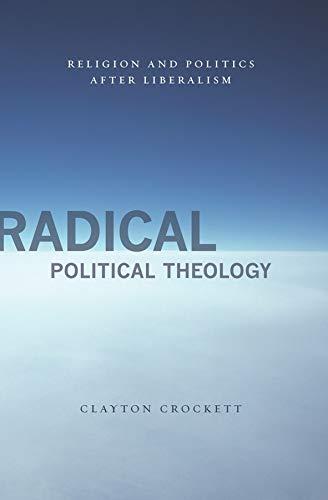 Radical Political Theology: Religion and Politics After Liberalism (Hardback): Clayton Crockett