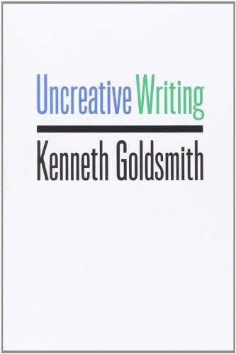 9780231149914: Uncreative Writing: Managing Language in the Digital Age