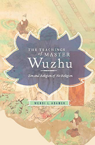 9780231150231: The Teachings of Master Wuzhu: Zen and Religion of No-Religion