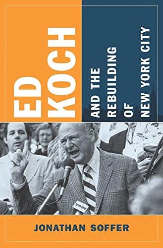 9780231150323: Ed Koch and the Rebuilding of New York City (Columbia History of Urban Life)