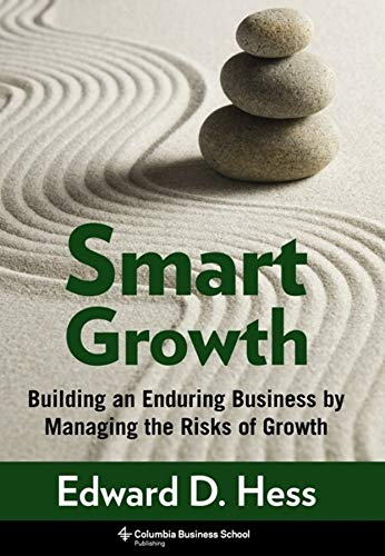 9780231150507: Smart Growth - Building an Enduring Business by Managing the Risks of Growth
