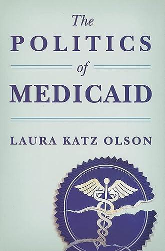 The Politics of Medicaid: Olson, Laura Katz
