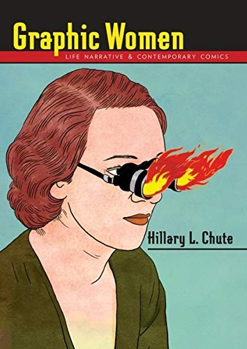 Graphic Women: Life Narrative and Contemporary Comics (Hardback): Hillary L. Chute