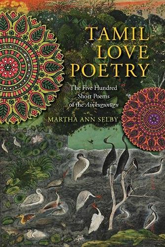 9780231150651: Tamil Love Poetry: The Five Hundred Short Poems of the Ainkurunuru (Translations from the Asian Classics)