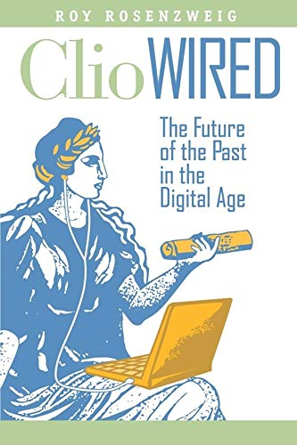 9780231150859: Clio Wired: The Future of the Past in the Digital Age