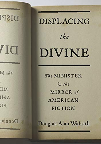 Displacing the Divine: The Minister in the Mirror of American Fiction (Hardback): Douglas Walrath