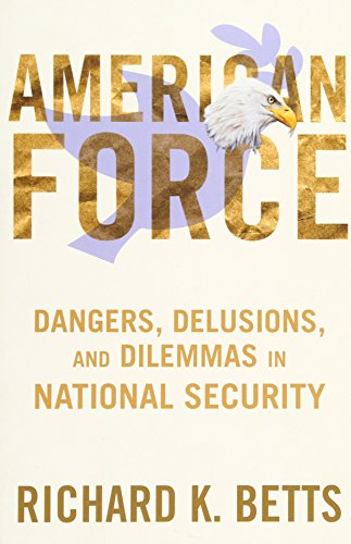 9780231151238: American Force: Dangers, Delusions, and Dilemmas in National Security (A Council on Foreign Relations Book)