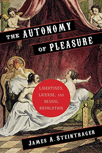 9780231151580: The Autonomy of Pleasure: Libertines, License, and Sexual Revolution (Columbia Themes in Philosophy, Social Criticism, and the Arts)