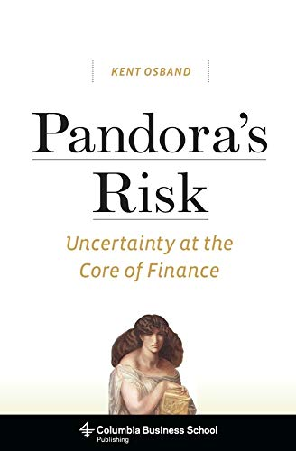9780231151726: Pandora's Risk: Uncertainty at the Core of Finance (Columbia Business School Publishing)