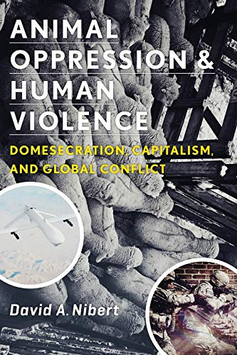 9780231151894: Animal Oppression and Human Violence: Domesecration, Capitalism, and Global Conflict (Critical Perspectives on Animals)