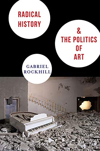 9780231152013: Radical History and the Politics of Art (New Directions in Critical Theory)