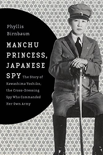 9780231152181: Manchu Princess, Japanese Spy: The Story of Kawashima Yoshiko, the Cross-Dressing Spy Who Commanded Her Own Army (Asia Perspectives: History, Society, and Culture)
