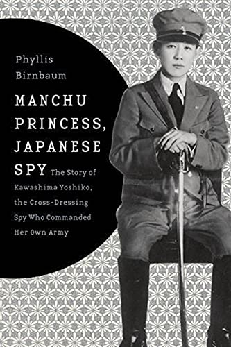 9780231152198: Manchu Princess, Japanese Spy: The Story of Kawashima Yoshiko, the Cross-Dressing Spy Who Commanded Her Own Army (Asia Perspectives: History, Society, and Culture)