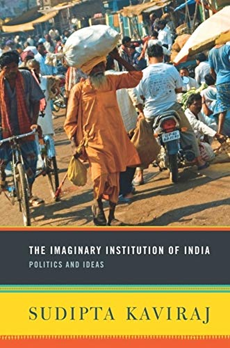 9780231152235: The Imaginary Institution of India: Politics and Ideas