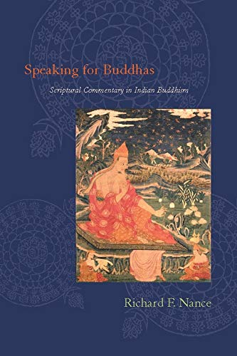 Speaking for Buddhas: Scriptural Commentary in Indian Buddhism: Nance, Richard F.