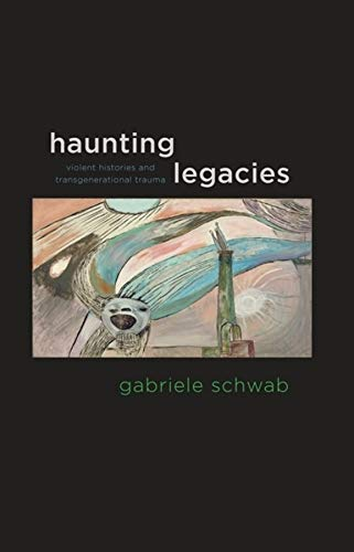 9780231152563: Haunting Legacies: Violent Histories and Transgenerational Trauma