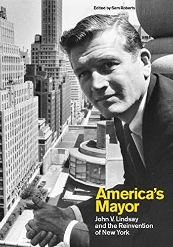 9780231152617: America's Mayor: John V. Lindsay and the Reinvention of New York