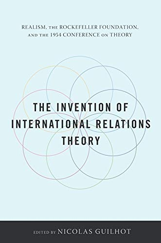 9780231152662: The Invention of International Relations Theory: Realism, the Rockefeller Foundation, and the 1954 Conference on Theory
