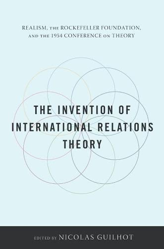 9780231152679: The Invention of International Relations Theory: Realism, the Rockefeller Foundation, and the 1954 Conference on Theory