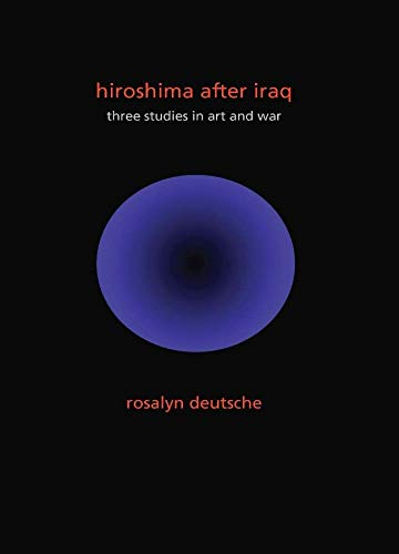 9780231152785: Hiroshima After Iraq: Three Studies in Art and War (The Wellek Library Lectures)