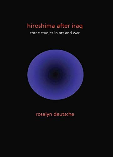 9780231152792: Hiroshima After Iraq: Three Studies in Art and War (The Wellek Library Lectures)