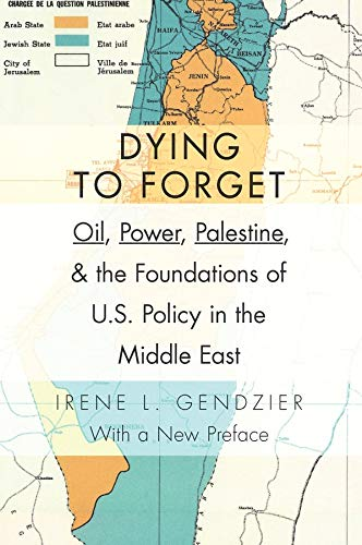 9780231152884: Dying to Forget - Oil, Power, Palestine, and the Foundations of U.S. Policy in the Middle East
