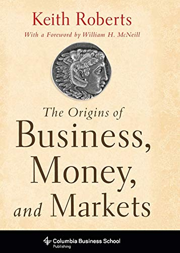 9780231153263: The Origins of Business, Money, and Markets (Columbia Business School Publishing)