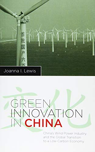 Green Innovation in China: China's Wind Power Industry and the Global Transition to a ...