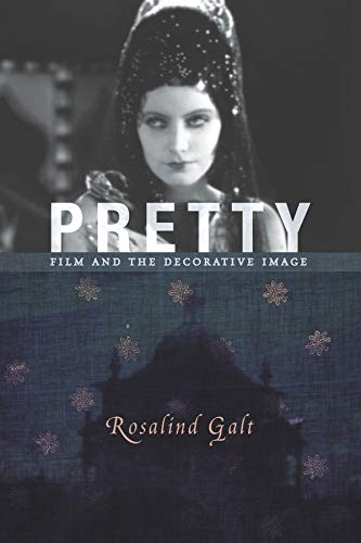 Pretty: Film and the Decorative Image (Hardback): Rosalind Galt