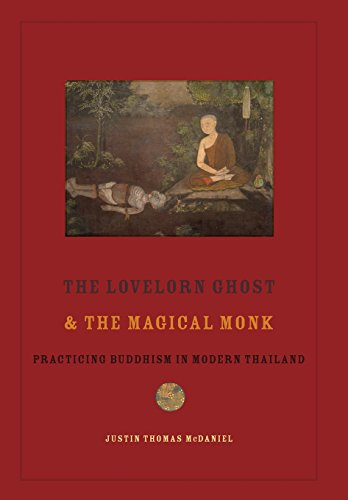 The Lovelorn Ghost and the Magical Monk: Practicing Buddhism in Modern Thailand (Hardback): Justin ...