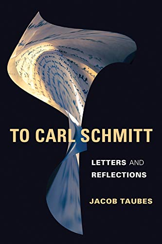 9780231154123: To Carl Schmitt: Letters and Reflections (Insurrections: Critical Studies in Religion, Politics, and Culture)
