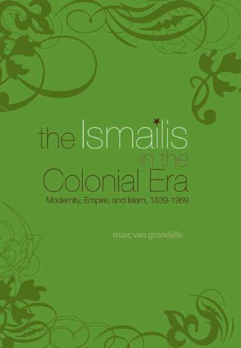 The Ismailis in the Colonial Era: Modernity,: Van Grondelle, Marco