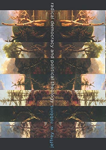 9780231156370: Radical Democracy and Political Theology (Insurrections: Critical Studies in Religion, Politics, and Culture)