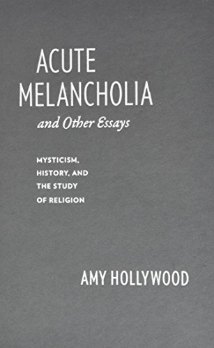 9780231156431: Acute Melancholia and Other Essays: Mysticism, History, and the Study of Religion (Gender, Theory, and Religion)