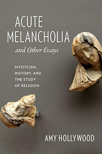 9780231156448: Acute Melancholia and Other Essays: Mysticism, History, and the Study of Religion (Gender, Theory, and Religion)