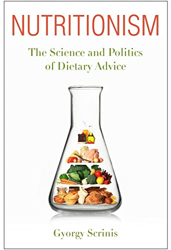 9780231156561: Nutritionism: The Science and Politics of Dietary Advice (Arts and Traditions of the Table: Perspectives on Culinary History)
