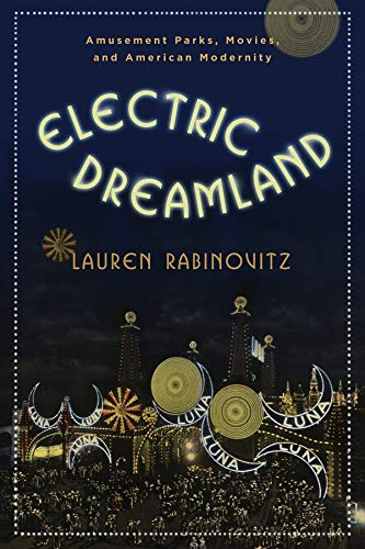 9780231156608: Electric Dreamland: Amusement Parks, Movies, and American Modernity (Film and Culture)
