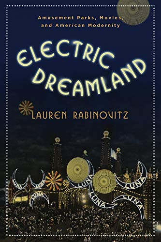 9780231156615: Electric Dreamland: Amusement Parks, Movies, and American Modernity (Film and Culture Series)