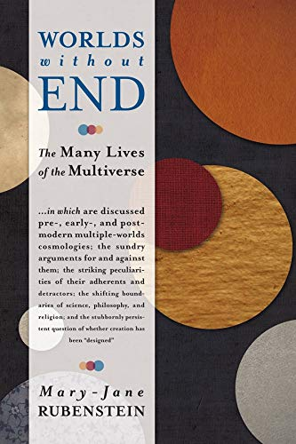 9780231156639: Worlds Without End: The Many Lives of the Multiverse