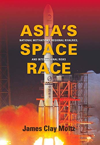9780231156899: Asia's Space Race: National Motivations, Regional Rivalries, and International Risks (Contemporary Asia in the World)