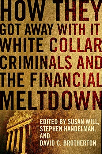 How They Got Away with it: White Collar Criminals and the Financial Meltdown (Hardback)