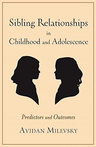 Sibling Relationships in Childhood and Adolescence: Predictors and Outcomes: Avidan Milevsky