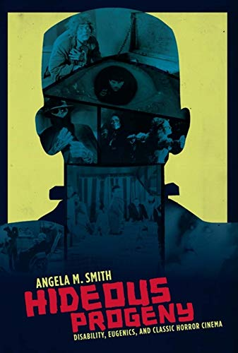 9780231157179: Hideous Progeny: Disability, Eugenics, and Classic Horror Cinema (Film and Culture) (Film and Culture Series)
