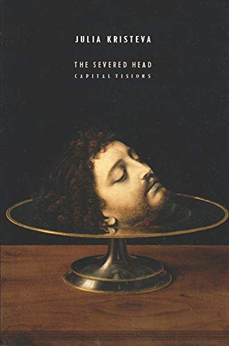 9780231157209: The Severed Head: Capital Visions (European Perspectives: A Series in Social Thought and Cultural Criticism)